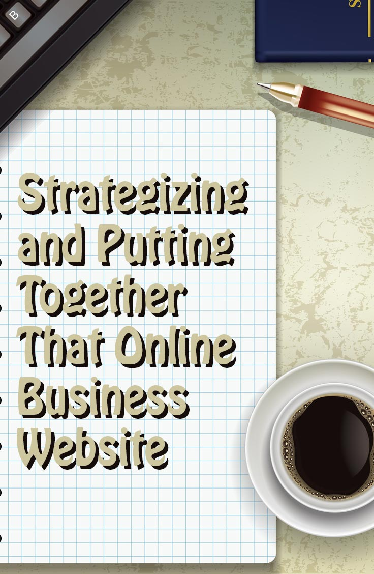 Strategizing and Putting Together That Online Business Website