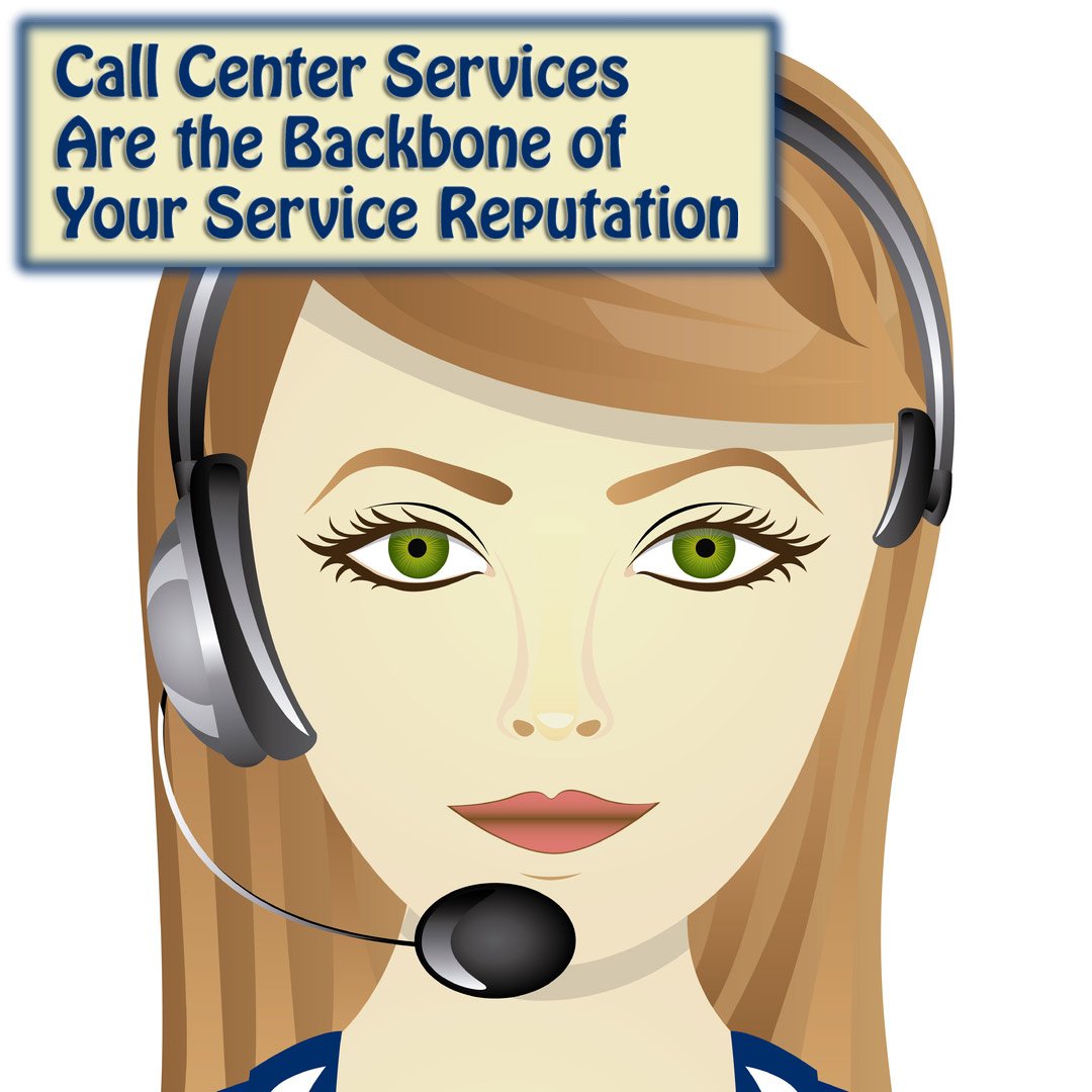 Call Center Services Are the Backbone of Your Service Reputation